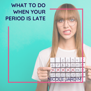 What to do when your period is late