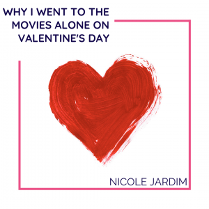 Why I went to the movies alone on Valentine's Day